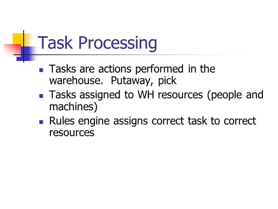 Task Processing Tasks are actions performed in the warehouse.