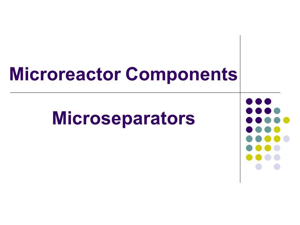 Microreactor Components Microseparators
