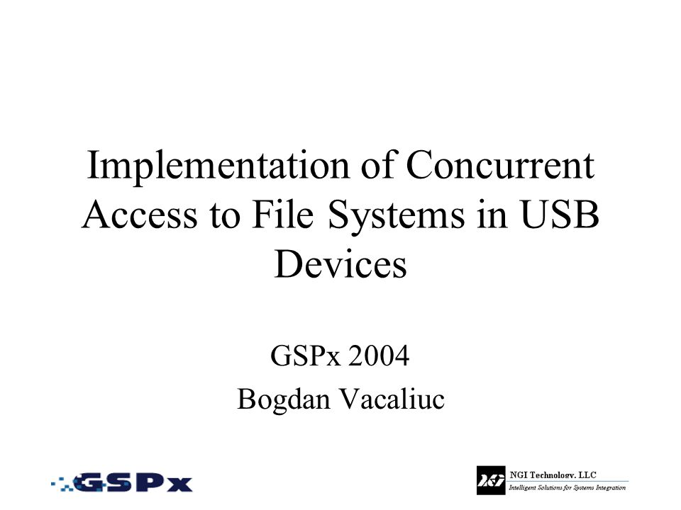 Implementation of Concurrent Access to File Systems in USB Devices GSPx 2004 Bogdan Vacaliuc