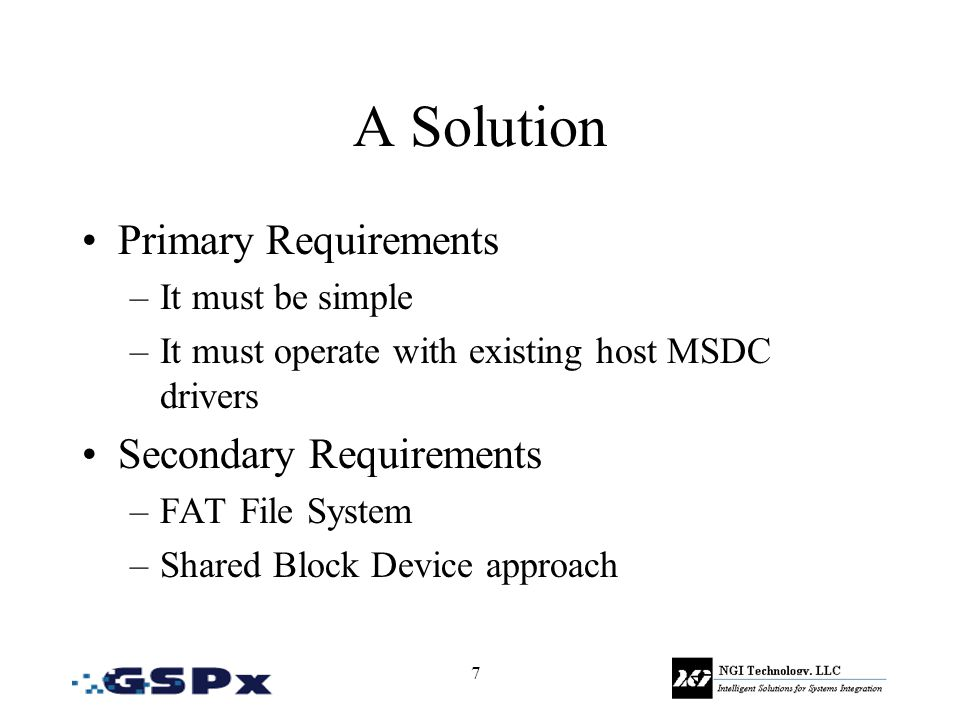 7 A Solution Primary Requirements –It must be simple –It must operate with existing host MSDC drivers Secondary Requirements –FAT File System –Shared Block Device approach