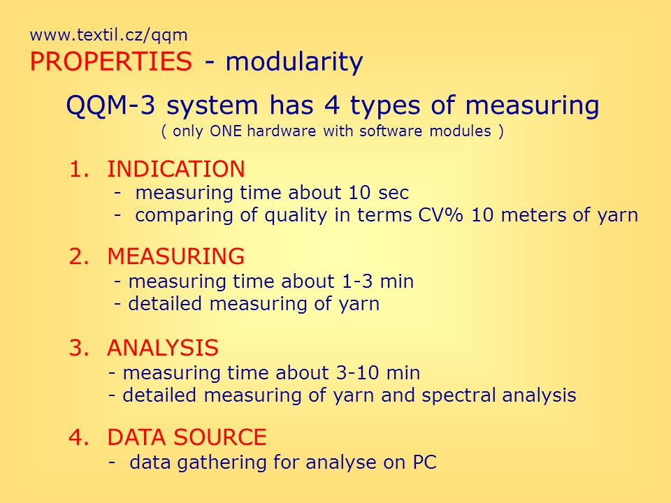 www.textil.cz/qqm PROPERTIES - modularity QQM-3 system has 4 types of measuring 1. INDICATION - measuring time about 10 sec - comparing of quality in