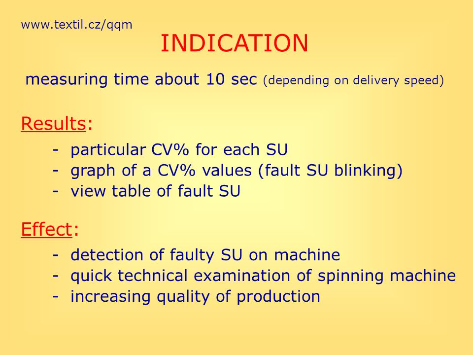www.textil.cz/qqm INDICATION measuring time about 10 sec (depending on delivery speed) Results: - particular CV% for each SU - graph of a CV% values (