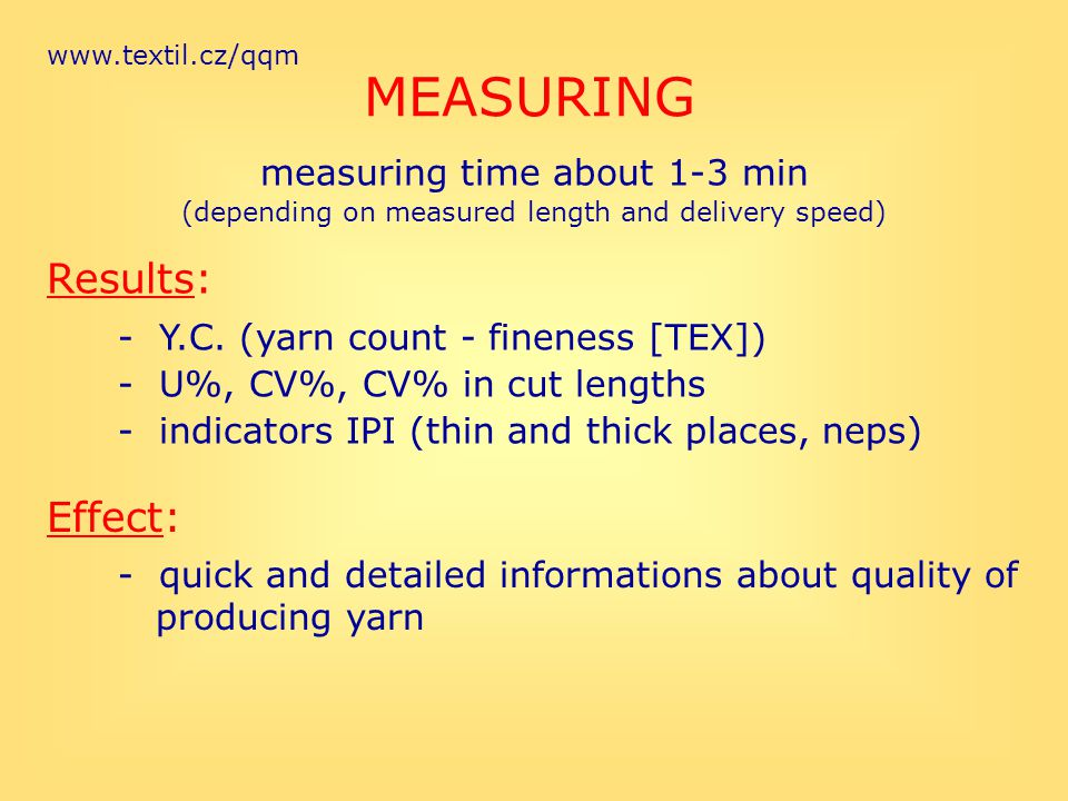 www.textil.cz/qqm MEASURING measuring time about 1-3 min (depending on measured length and delivery speed) Results: - Y.C. (yarn count - fineness [TEX
