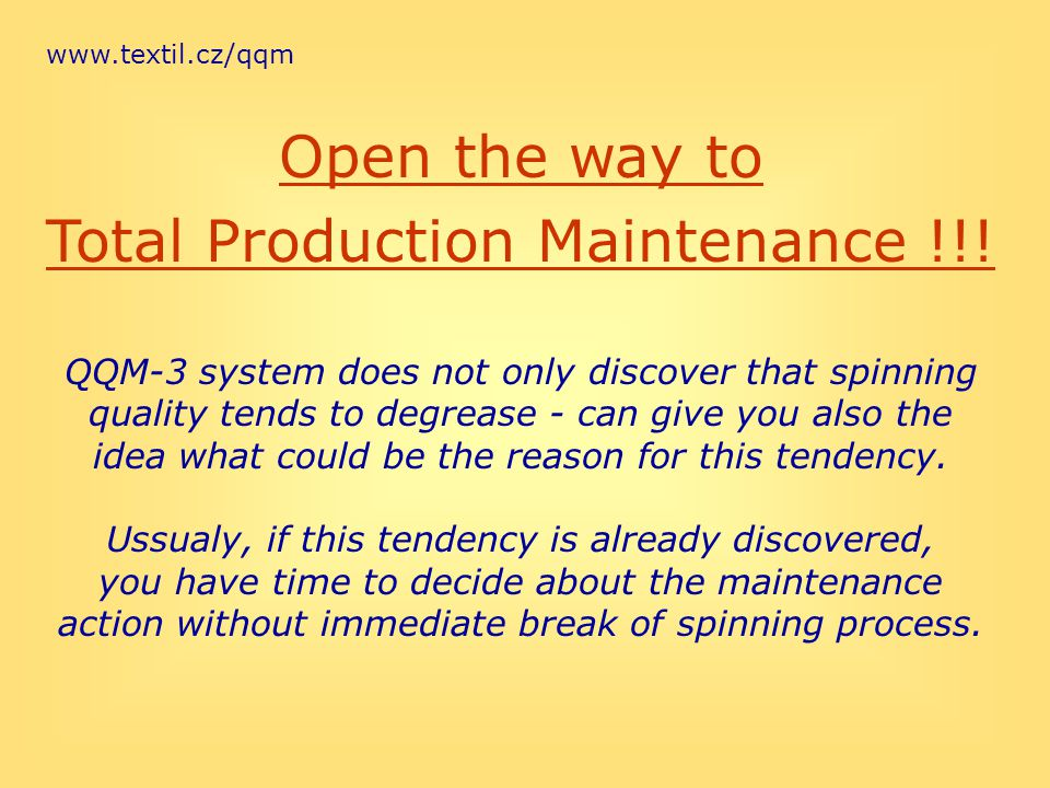www.textil.cz/qqm Open the way to Total Production Maintenance !!! QQM-3 system does not only discover that spinning quality tends to degrease - can g