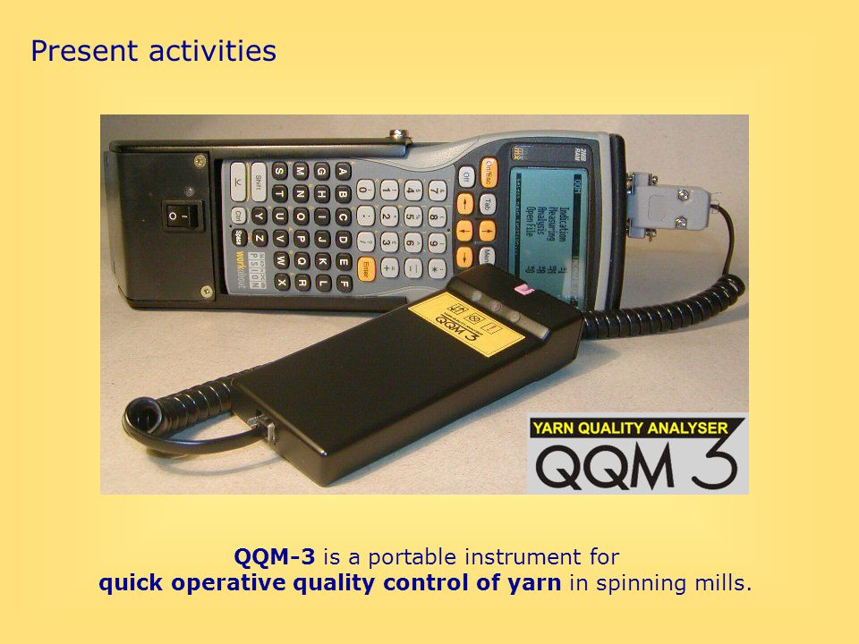 QQM-3 system What is QQM-3 ? QQM-3 is a portable instrument for quick operative quality control of yarn in spinning mills. Present activities