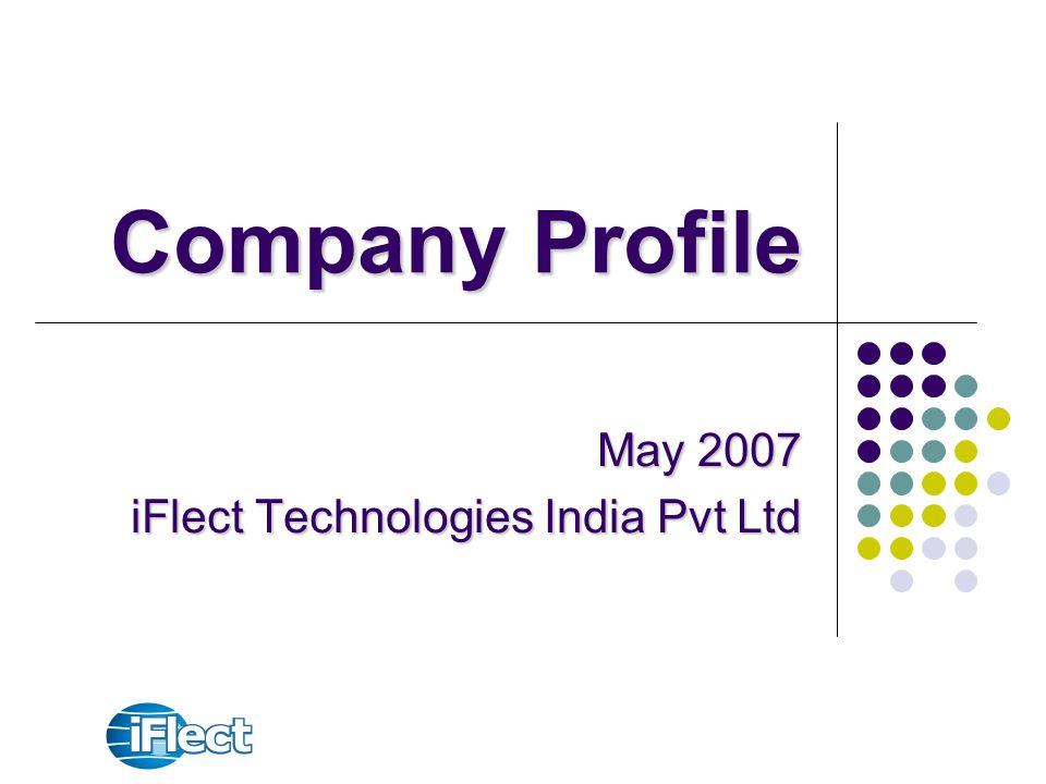 Company Profile May 2007 iFlect Technologies India Pvt Ltd