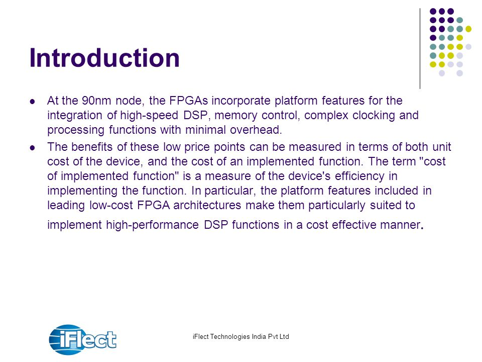 iFlect Technologies India Pvt Ltd Introduction At the 90nm node, the FPGAs incorporate platform features for the integration of high-speed DSP, memory