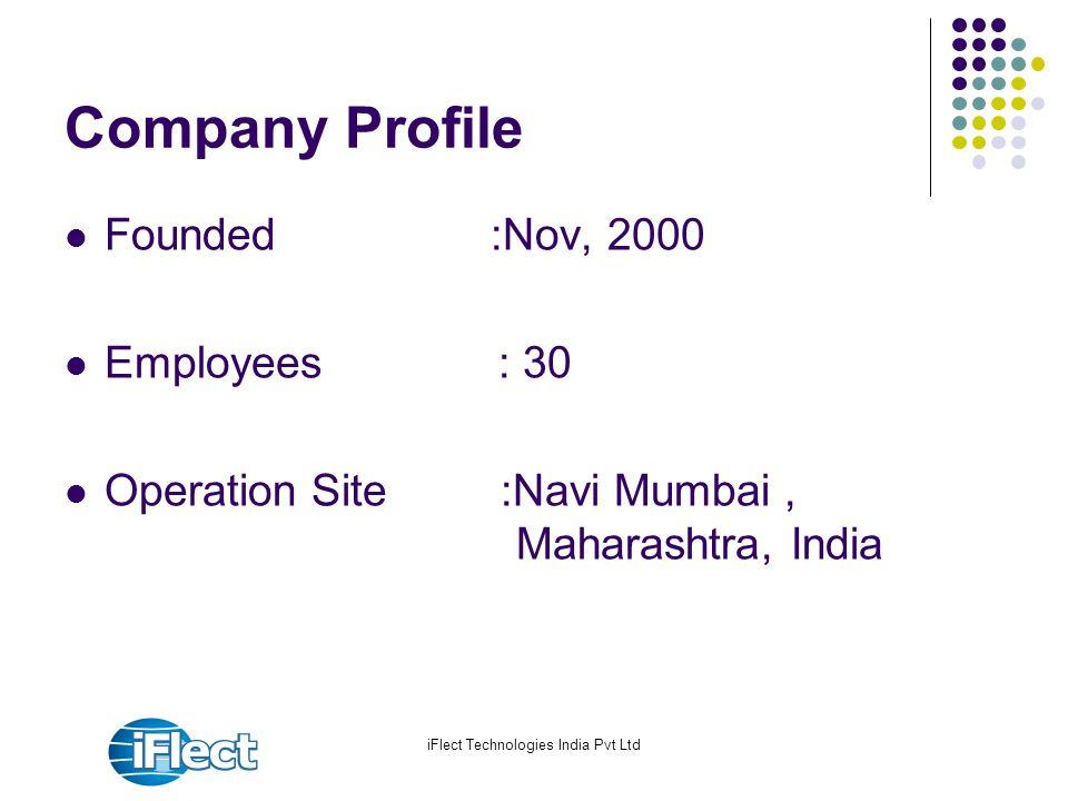 Company Profile Founded :Nov, 2000 Employees : 30 Operation Site :Navi Mumbai, Maharashtra, India