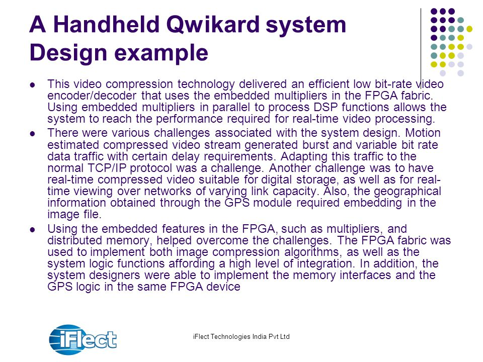 iFlect Technologies India Pvt Ltd A Handheld Qwikard system Design example This video compression technology delivered an efficient low bit-rate video