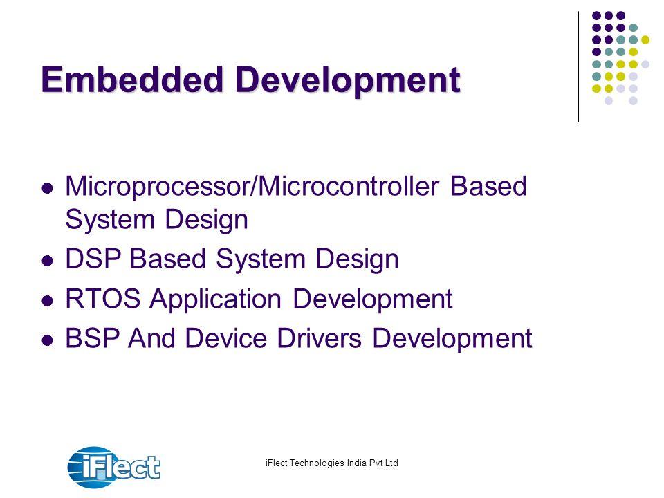 iFlect Technologies India Pvt Ltd Embedded Development Microprocessor/Microcontroller Based System Design DSP Based System Design RTOS Application Dev