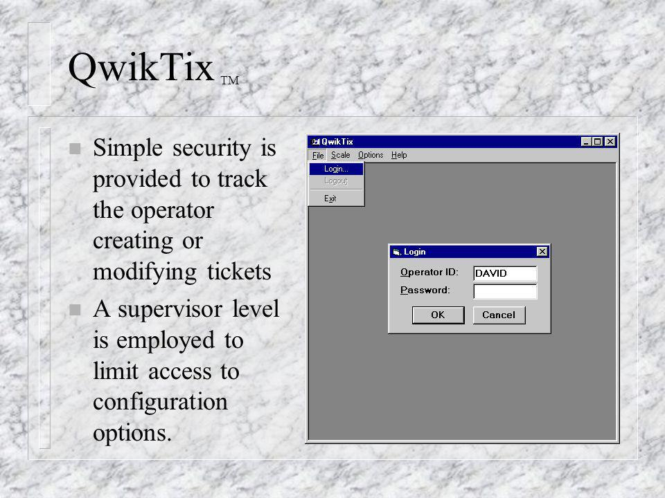 QwikTix TM n Simple security is provided to track the operator creating or modifying tickets n A supervisor level is employed to limit access to confi