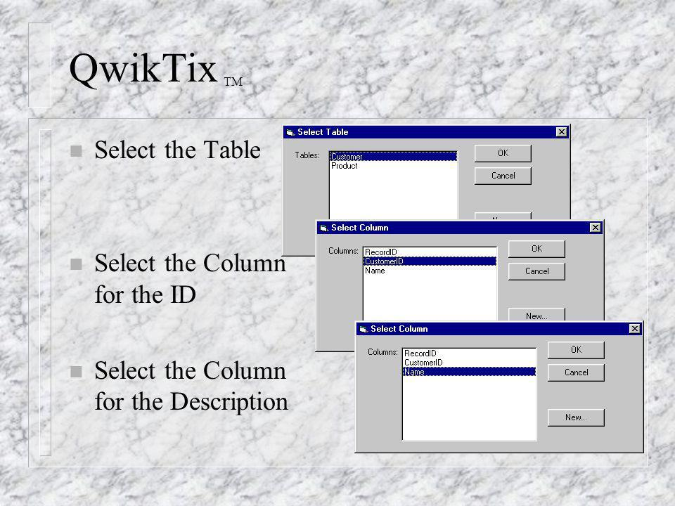 QwikTix TM n Select the Table n Select the Column for the ID n Select the Column for the Description