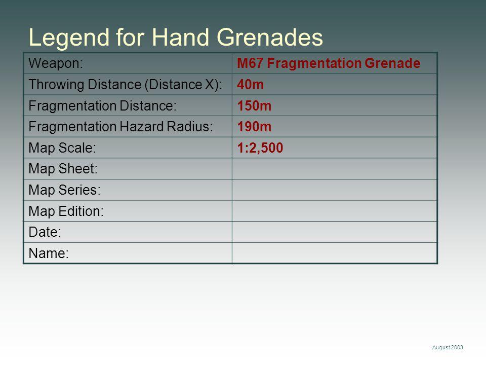 August 2003 Weapon:M67 Fragmentation Grenade Throwing Distance (Distance X):40m Fragmentation Distance:150m Fragmentation Hazard Radius:190m Map Scale
