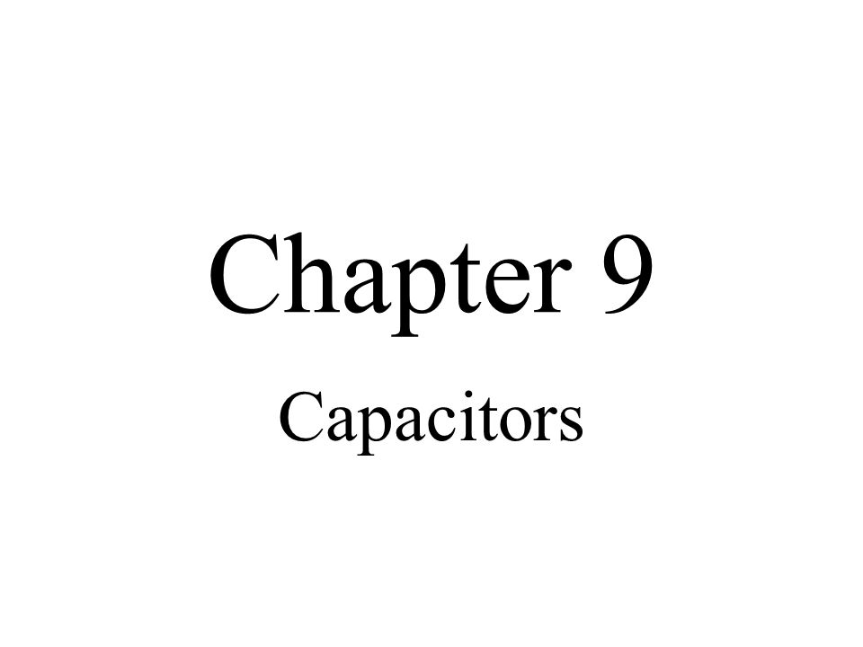 Chapter 9 Capacitors