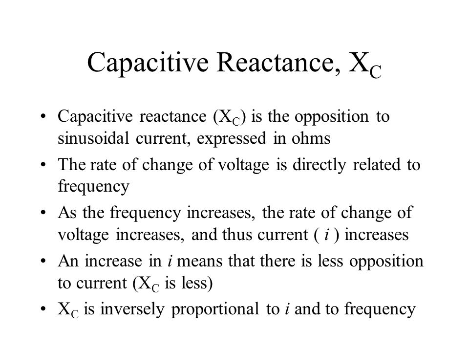 Capacitive Reactance, X C Capacitive reactance (X C ) is the opposition to sinusoidal current, expressed in ohms The rate of change of voltage is dire