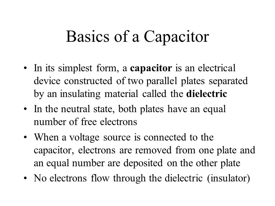 Basics of a Capacitor In its simplest form, a capacitor is an electrical device constructed of two parallel plates separated by an insulating material
