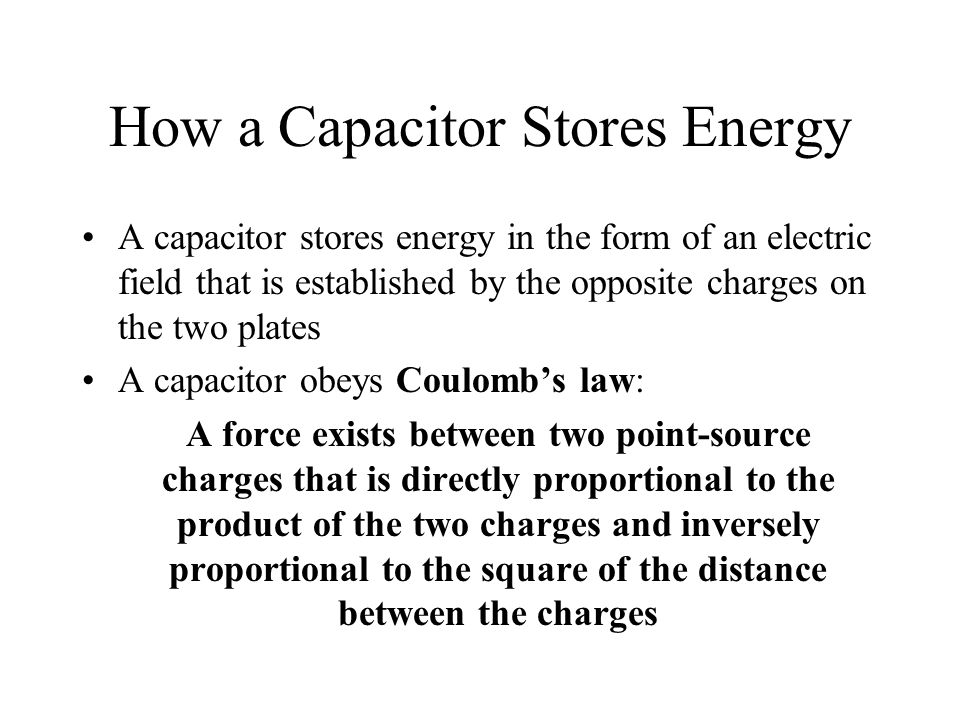 How a Capacitor Stores Energy A capacitor stores energy in the form of an electric field that is established by the opposite charges on the two plates