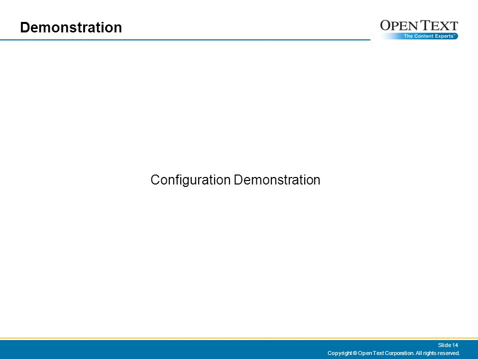Demonstration Copyright © Open Text Corporation. All rights reserved.