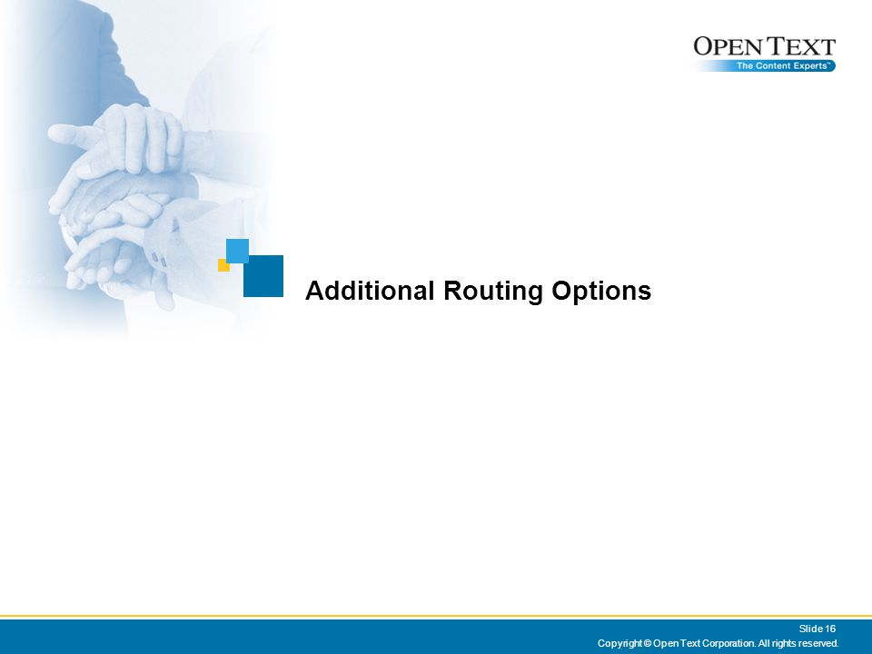 Copyright © Open Text Corporation. All rights reserved. Slide 16 Additional Routing Options