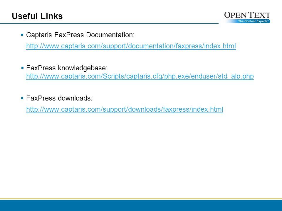 Useful Links Captaris FaxPress Documentation: http://www.captaris.com/support/documentation/faxpress/index.html FaxPress knowledgebase: http://www.cap