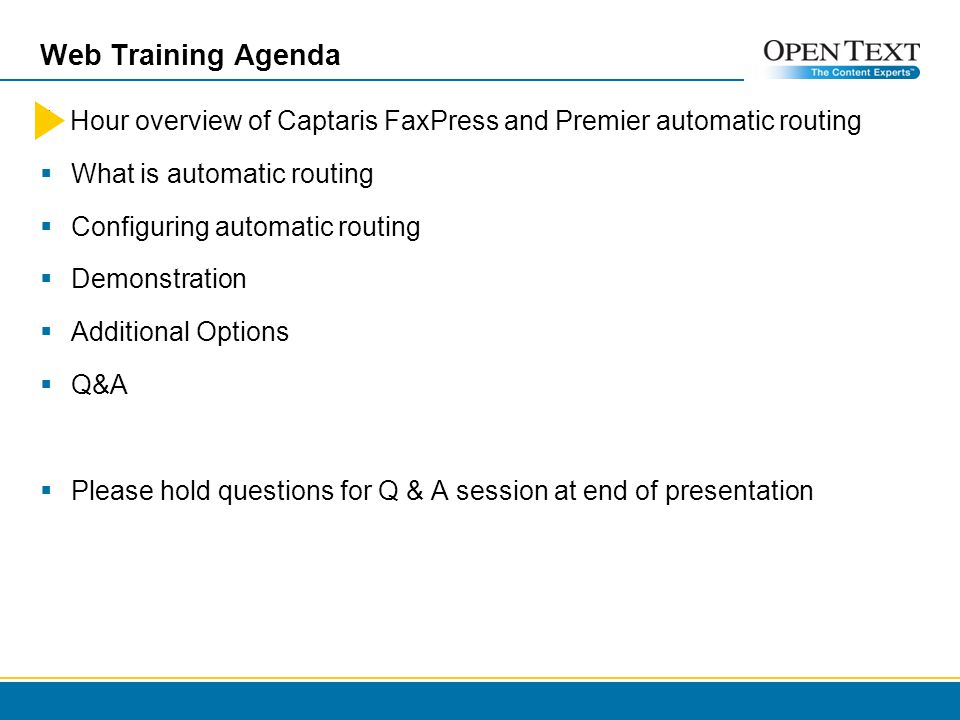 Web Training Agenda 1 Hour overview of Captaris FaxPress and Premier automatic routing What is automatic routing Configuring automatic routing Demonstration Additional Options Q&A Please hold questions for Q & A session at end of presentation