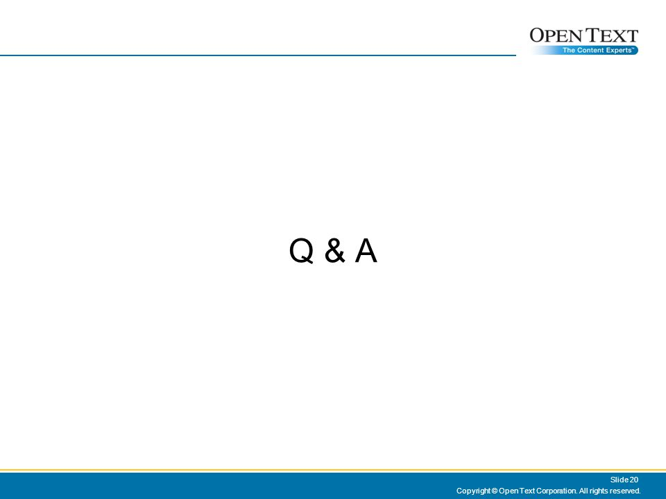 Q & A Copyright © Open Text Corporation. All rights reserved. Slide 20
