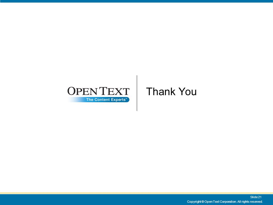 Copyright © Open Text Corporation. All rights reserved. Slide 21 Thank You