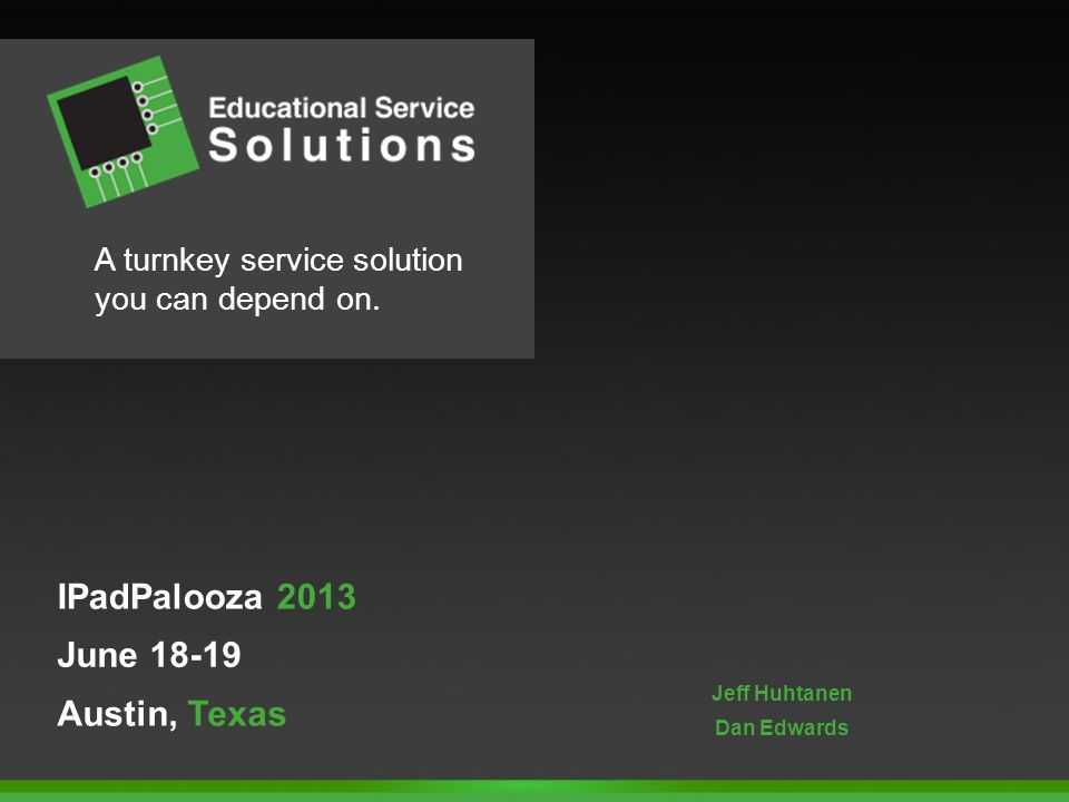 IPadPalooza 2013 A turnkey service solution you can depend on.