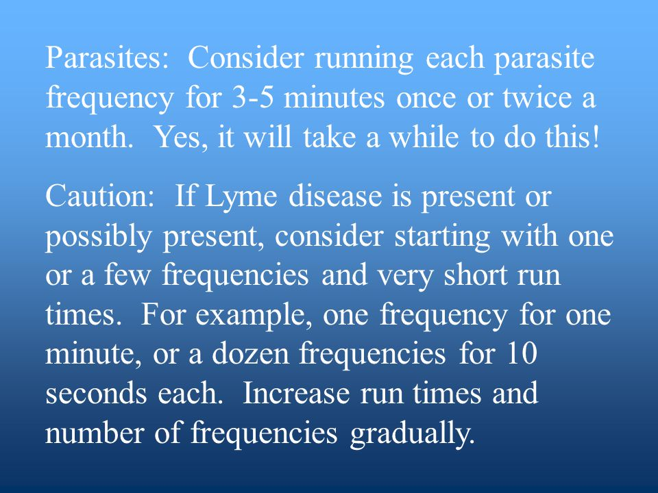 Parasites: Consider running each parasite frequency for 3-5 minutes once or twice a month.