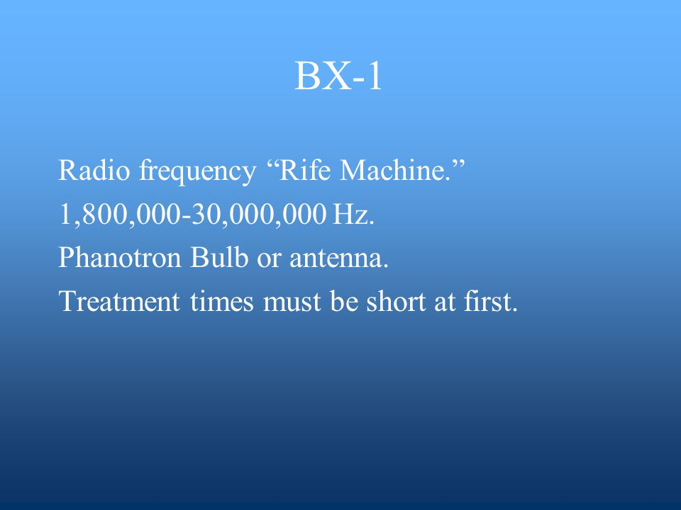 BX-1 Radio frequency Rife Machine. 1,800,000-30,000,000 Hz. Phanotron Bulb or antenna. Treatment times must be short at first.