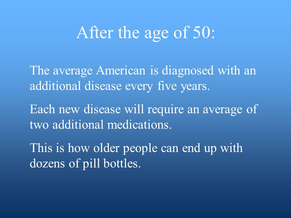 The average American is diagnosed with an additional disease every five years.
