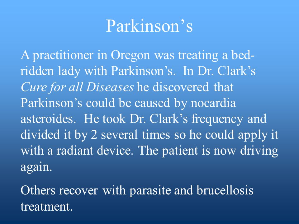 A practitioner in Oregon was treating a bed- ridden lady with Parkinsons.