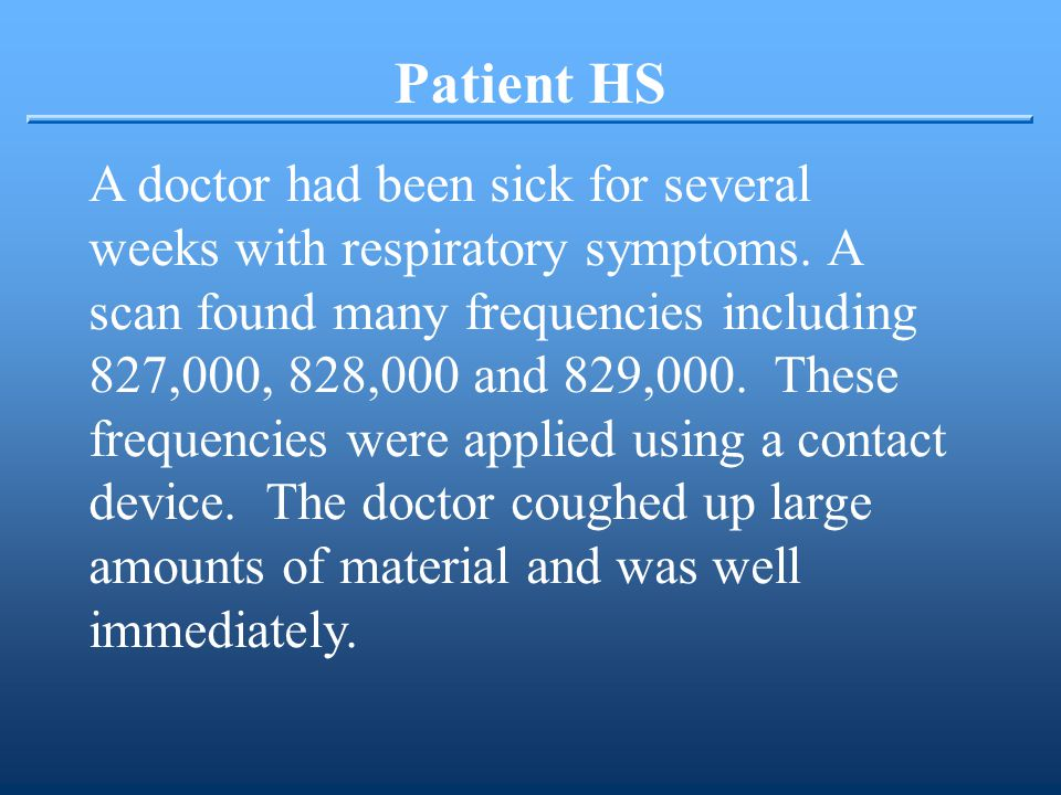 Patient HS A doctor had been sick for several weeks with respiratory symptoms.