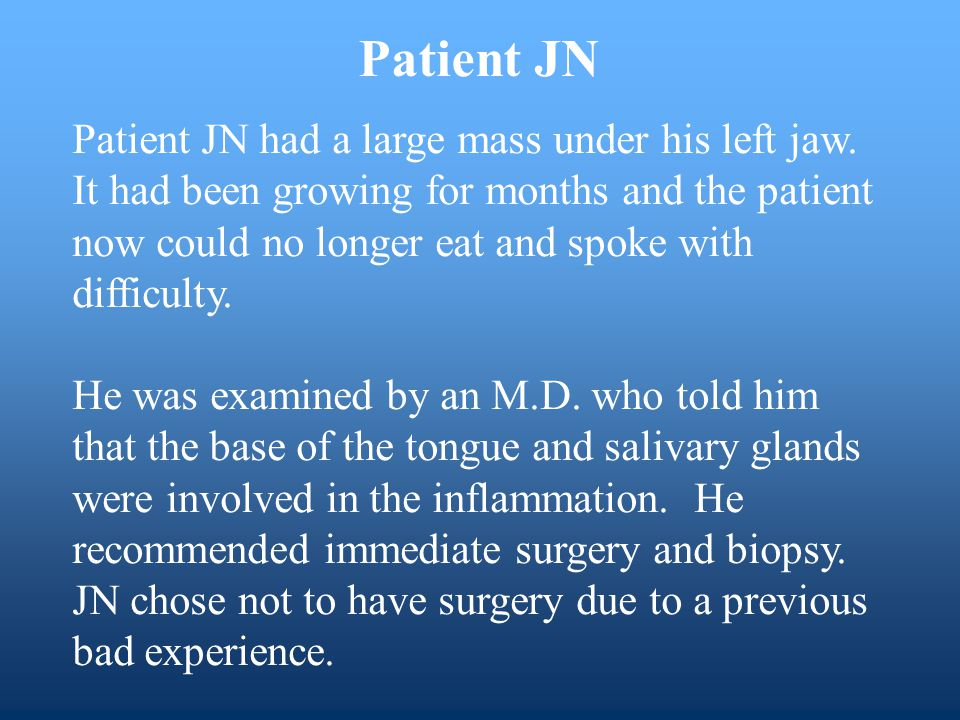Patient JN Patient JN had a large mass under his left jaw.