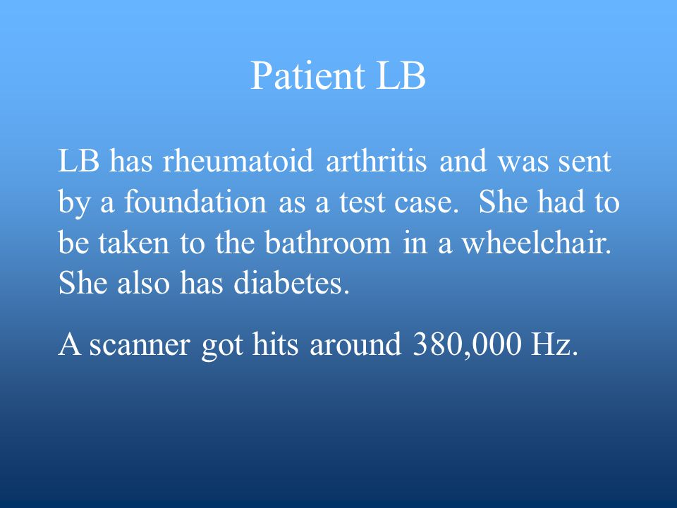 LB has rheumatoid arthritis and was sent by a foundation as a test case.