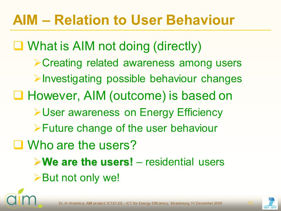 Dr. H. Hrasnica, AIM project: ICT21-EE – ICT for Energy Efficiency, Strasbourg, 11 December 2009 15 AIM – Relation to User Behaviour What is AIM not d