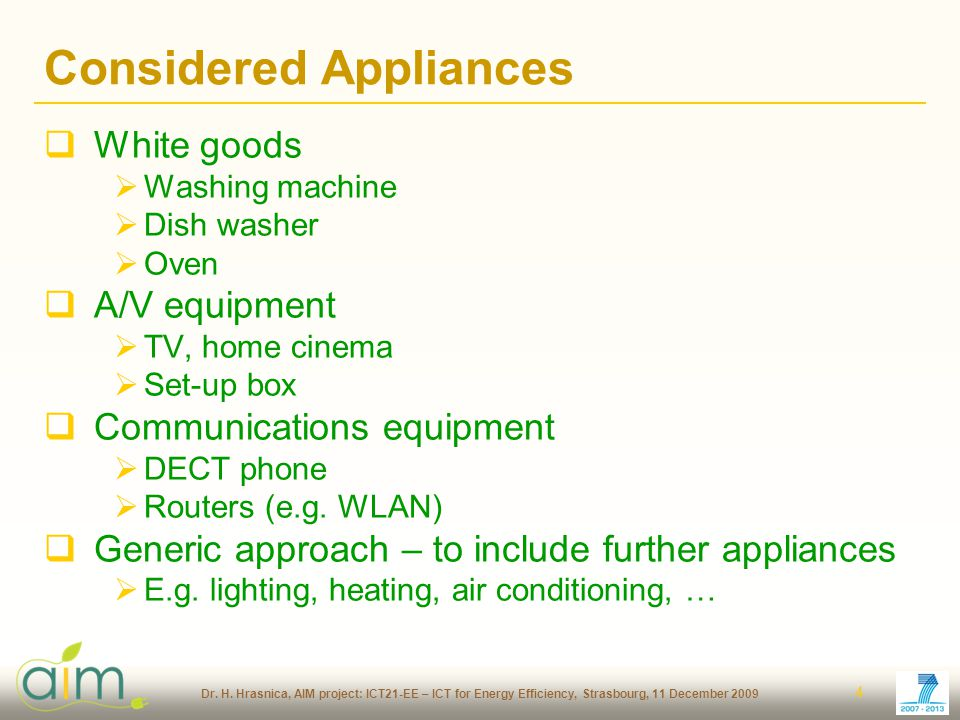 Dr. H. Hrasnica, AIM project: ICT21-EE – ICT for Energy Efficiency, Strasbourg, 11 December 2009 4 Considered Appliances White goods Washing machine D