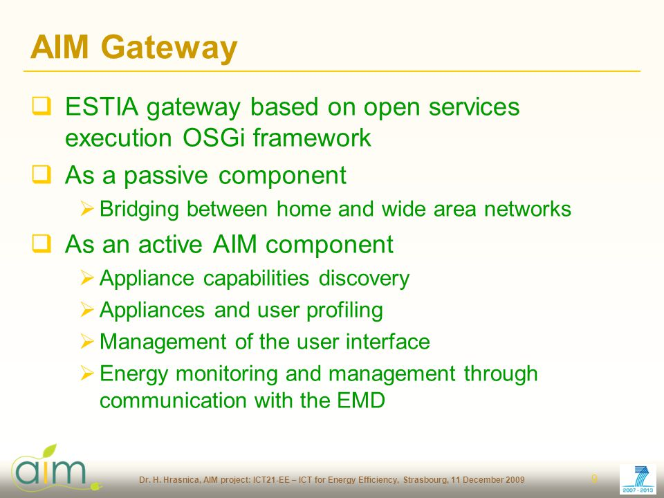 Dr. H. Hrasnica, AIM project: ICT21-EE – ICT for Energy Efficiency, Strasbourg, 11 December 2009 9 AIM Gateway ESTIA gateway based on open services ex