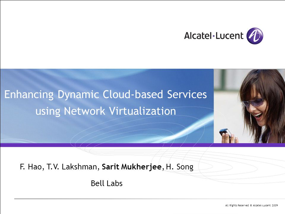 All Rights Reserved © Alcatel-Lucent 2009 Enhancing Dynamic Cloud-based Services using Network Virtualization F.