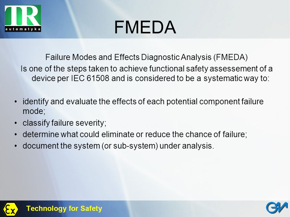 FMEDA Failure Modes and Effects Diagnostic Analysis (FMEDA) Is one of the steps taken to achieve functional safety assessement of a device per IEC 615