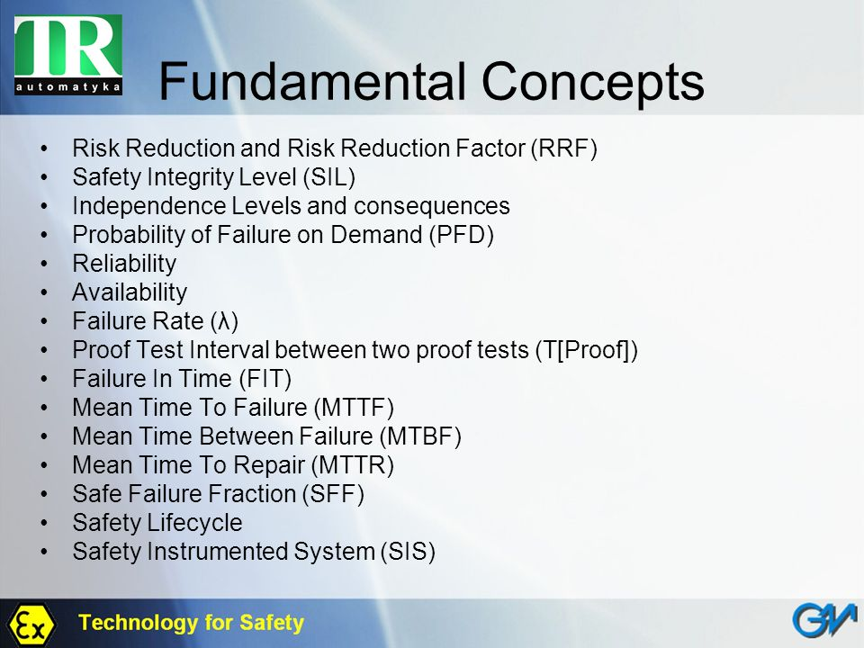 Fundamental Concepts Risk Reduction and Risk Reduction Factor (RRF) Safety Integrity Level (SIL) Independence Levels and consequences Probability of F