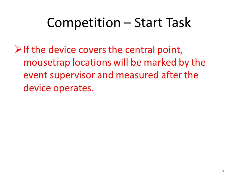 Competition – Start Task If the device covers the central point, mousetrap locations will be marked by the event supervisor and measured after the device operates.