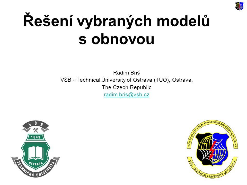 Řešení vybraných modelů s obnovou Radim Briš VŠB - Technical University of Ostrava (TUO), Ostrava, The Czech Republic radim.bris@vsb.cz