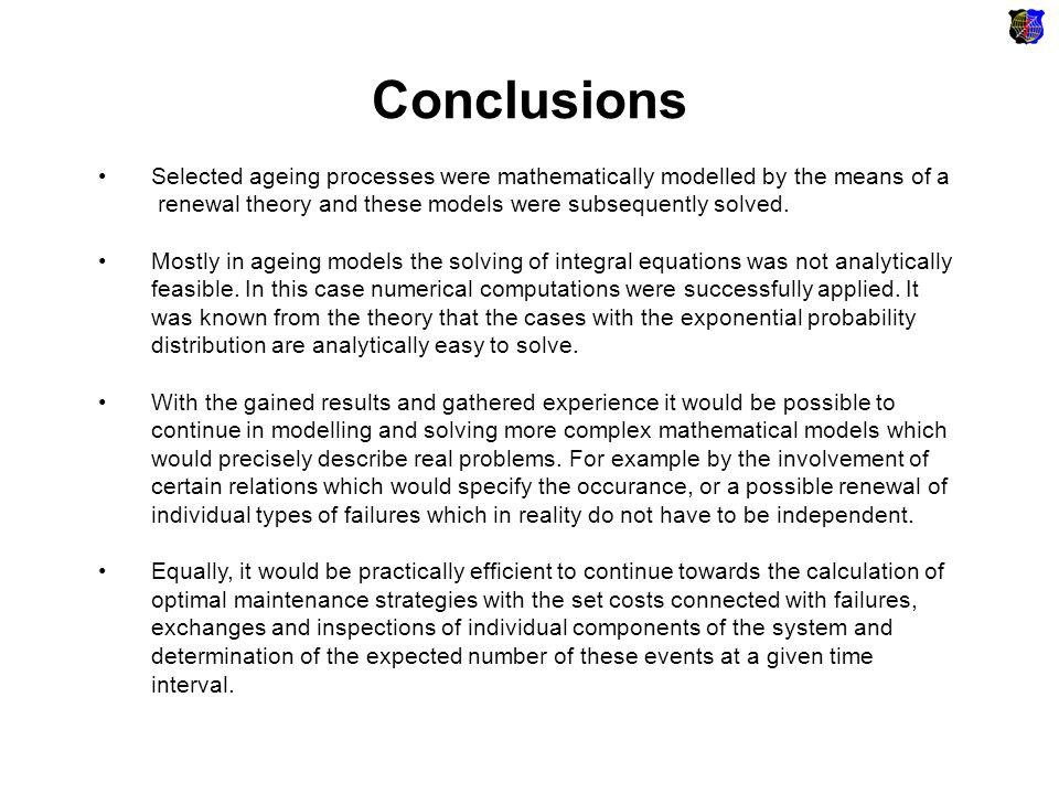 Conclusions Selected ageing processes were mathematically modelled by the means of a renewal theory and these models were subsequently solved. Mostly