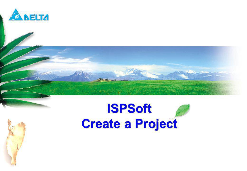 ISPSoft Create a Project ISPSoft Create a Project