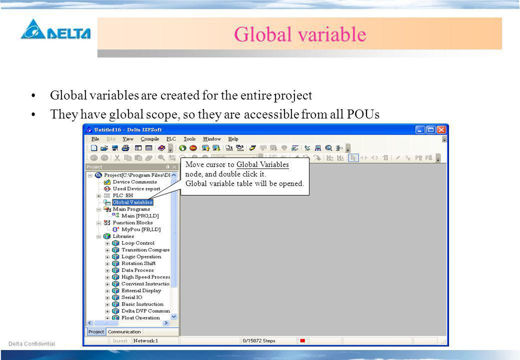 Move cursor to Global Variables node, and double click it. Global variable table will be opened. Global variable Global variables are created for the