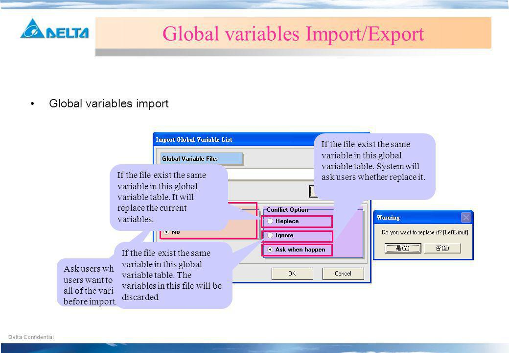 Global variables import Global variables Import/Export If the file exist the same variable in this global variable table. System will ask users whethe