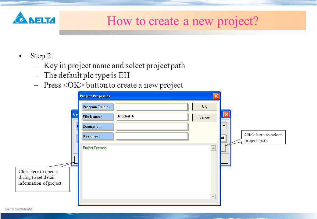 Step 2: –Key in project name and select project path –The default plc type is EH –Press button to create a new project How to create a new project? Cl