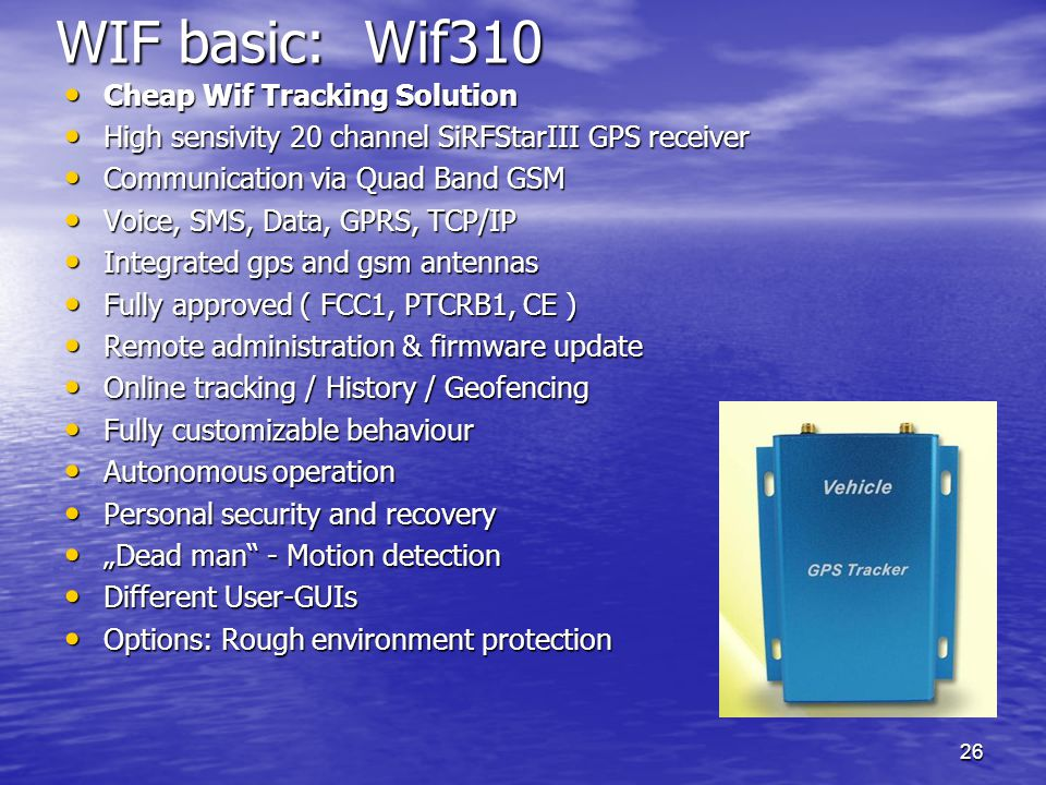 26 WIF basic: Wif310 Cheap Wif Tracking Solution Cheap Wif Tracking Solution High sensivity 20 channel SiRFStarIII GPS receiver High sensivity 20 chan