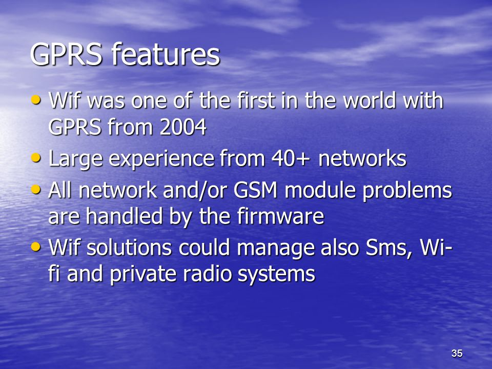 35 GPRS features Wif was one of the first in the world with GPRS from 2004 Wif was one of the first in the world with GPRS from 2004 Large experience